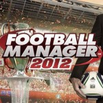 Game Review: Football Manager 2012 – Say Goodbye To Everyone And Everything You Hold Near And Dear